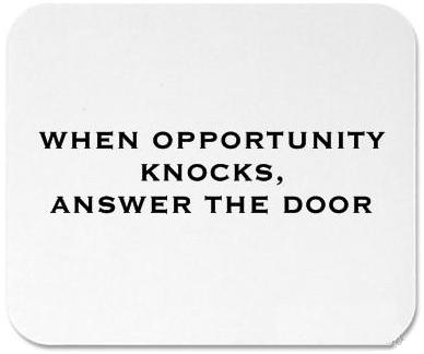 when_opportunity_knocks_answer_the_door